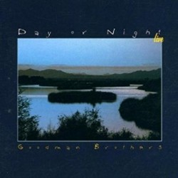 CCD GOODMAN BROTHERS-DAY OR NIGHT LIVE